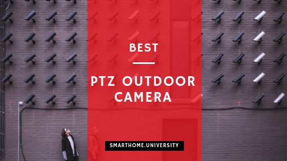 Best PTZ Outdoor Cameras 2019