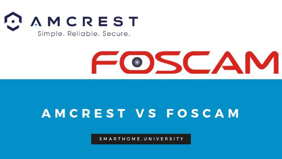 Amcrest vs Foscam : Best Value Security Camera Brands Reviewed